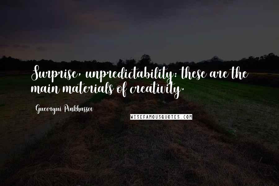 Gueorgui Pinkhassov quotes: Surprise, unpredictability: these are the main materials of creativity.