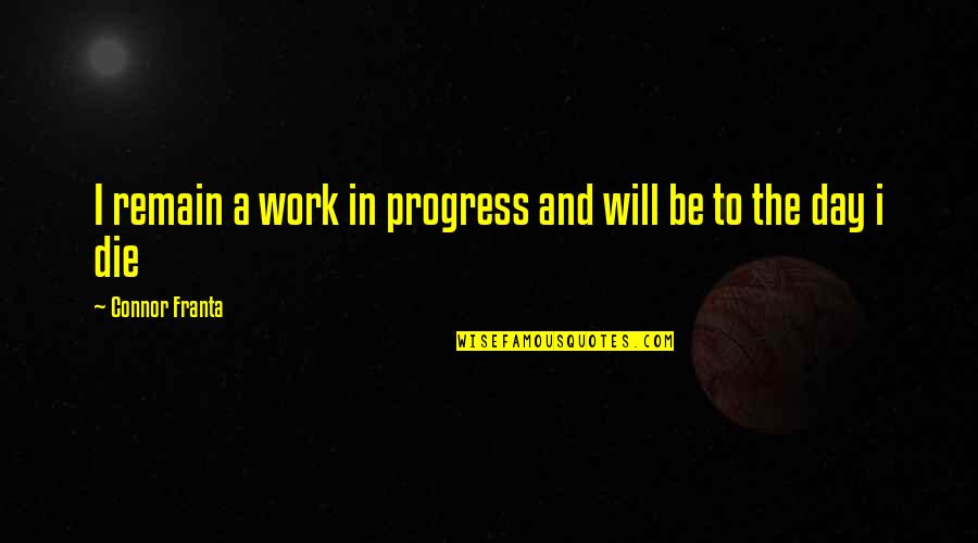 Guerra Y Paz Quotes By Connor Franta: I remain a work in progress and will
