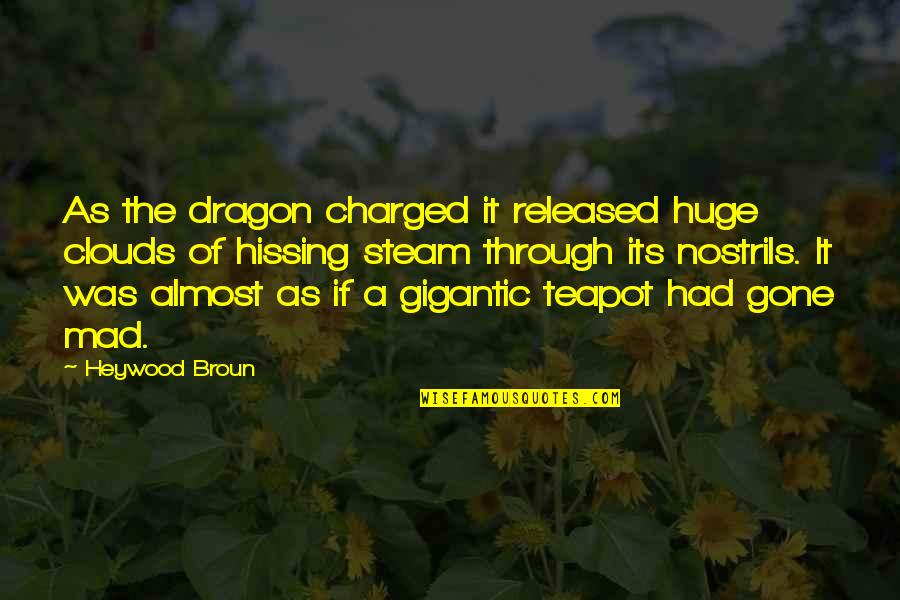 Guerra Y Paz Quotes By Heywood Broun: As the dragon charged it released huge clouds