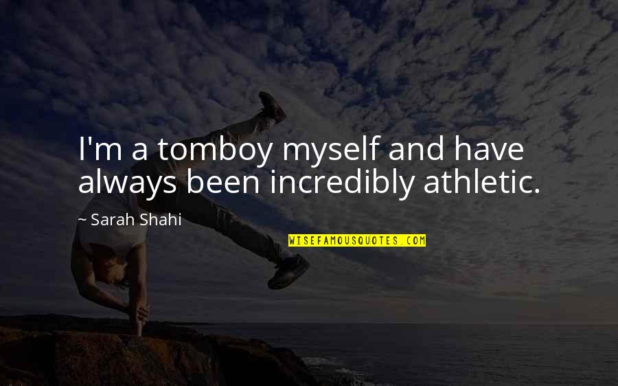 Guerra Y Paz Quotes By Sarah Shahi: I'm a tomboy myself and have always been