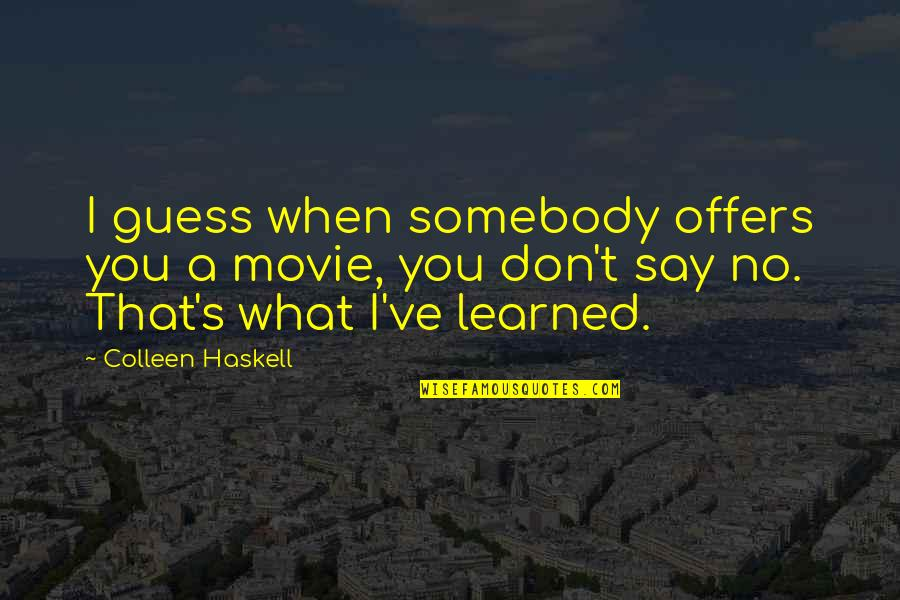 Guess Movie From Quotes By Colleen Haskell: I guess when somebody offers you a movie,
