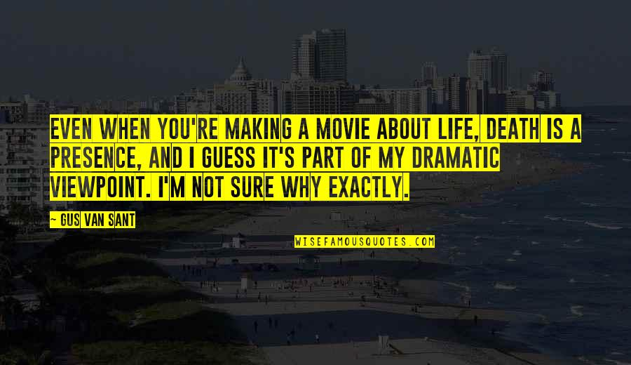 Guess Movie From Quotes By Gus Van Sant: Even when you're making a movie about life,