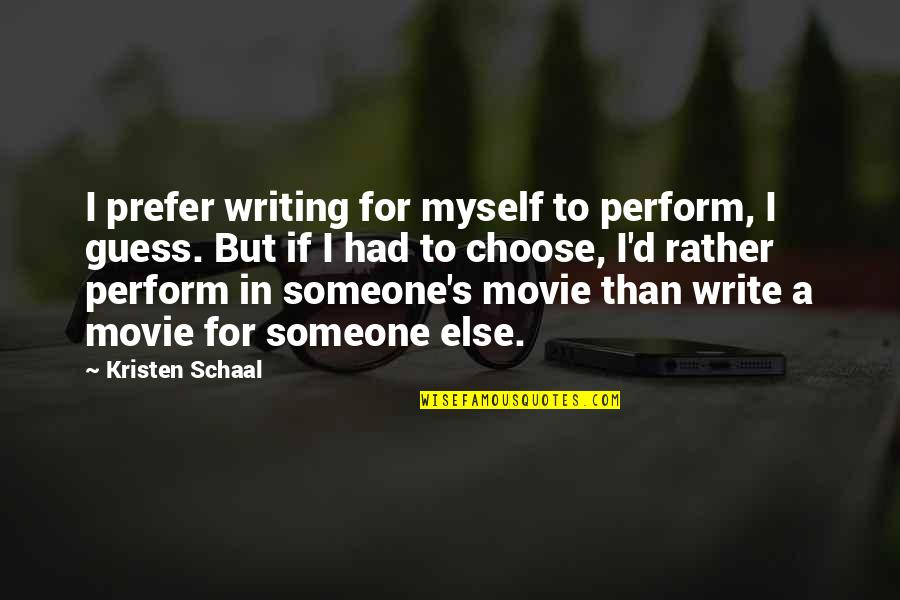 Guess Movie From Quotes By Kristen Schaal: I prefer writing for myself to perform, I