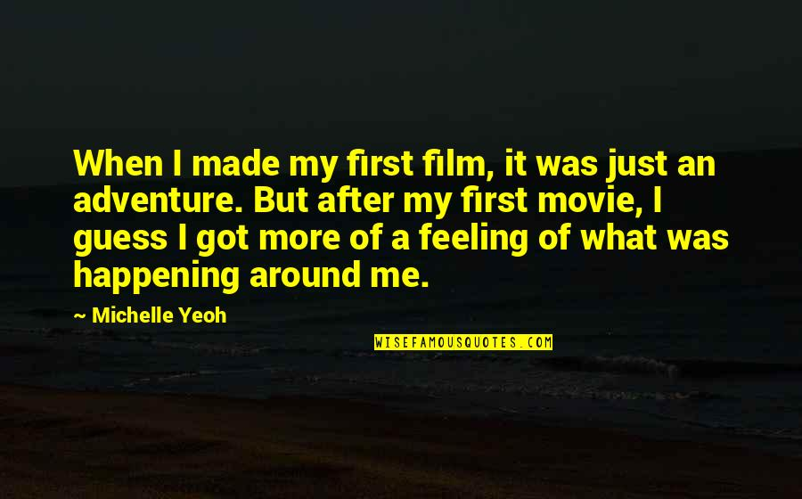Guess Movie From Quotes By Michelle Yeoh: When I made my first film, it was