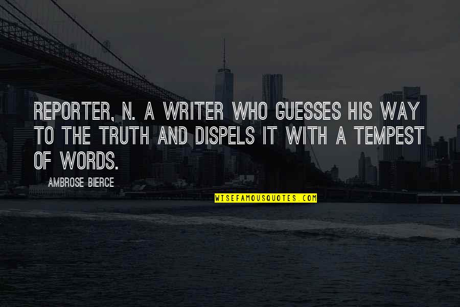 Guesses At Truth Quotes By Ambrose Bierce: REPORTER, n. A writer who guesses his way
