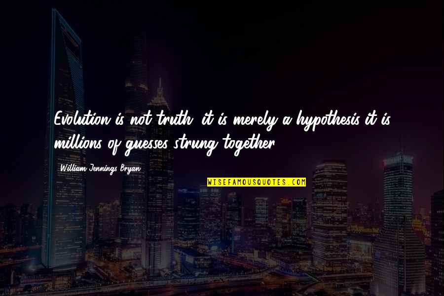Guesses At Truth Quotes By William Jennings Bryan: Evolution is not truth; it is merely a