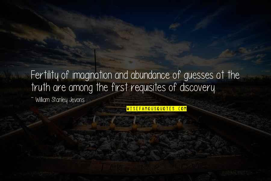 Guesses At Truth Quotes By William Stanley Jevons: Fertility of imagination and abundance of guesses at