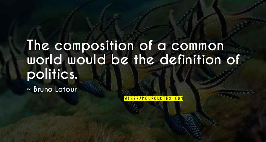 Guesstimation Quotes By Bruno Latour: The composition of a common world would be