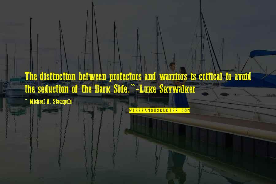 Guesstimation Quotes By Michael A. Stackpole: The distinction between protectors and warriors is critical