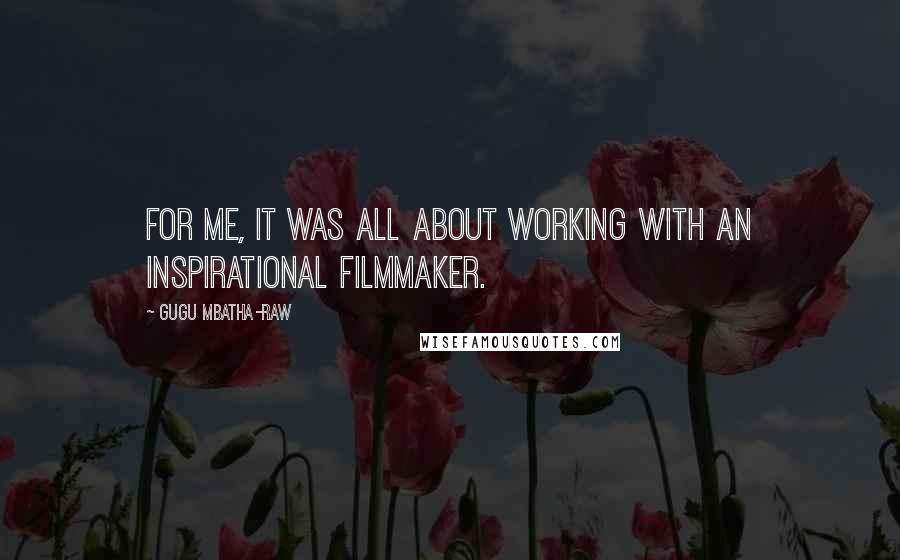 Gugu Mbatha-Raw quotes: For me, it was all about working with an inspirational filmmaker.