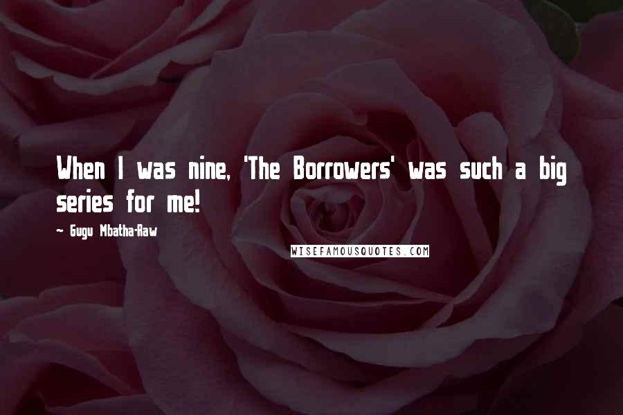Gugu Mbatha-Raw quotes: When I was nine, 'The Borrowers' was such a big series for me!