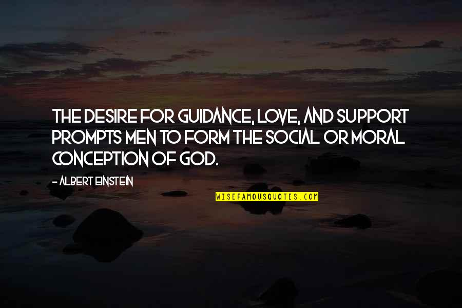 Guidance And Love Quotes By Albert Einstein: The desire for guidance, love, and support prompts