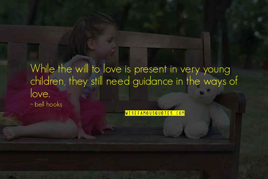 Guidance And Love Quotes By Bell Hooks: While the will to love is present in