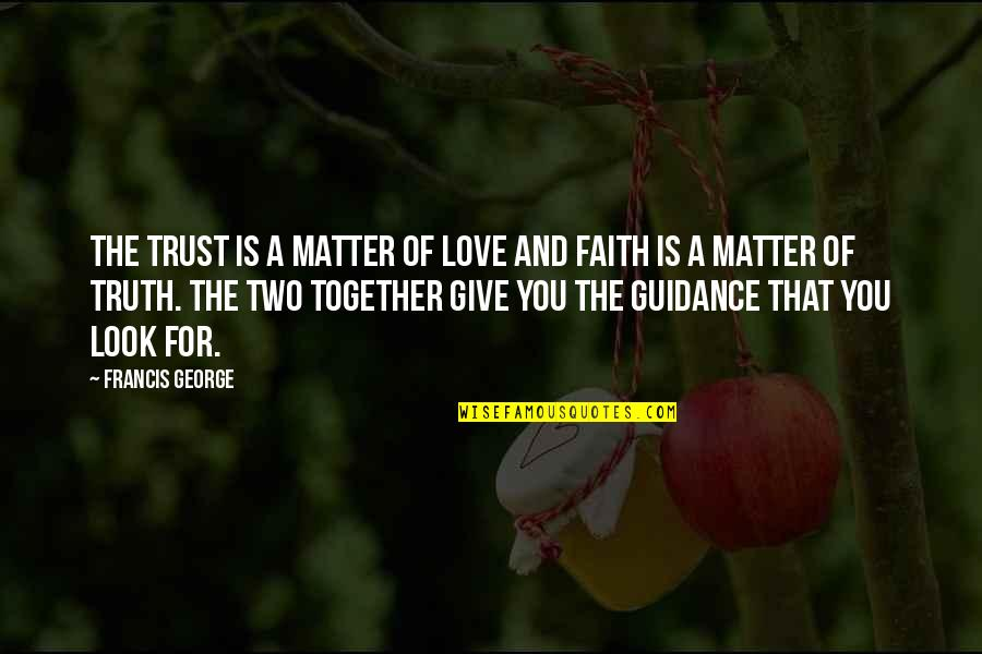 Guidance And Love Quotes By Francis George: The trust is a matter of love and