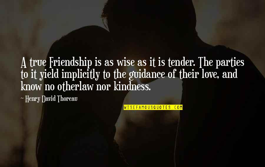 Guidance And Love Quotes By Henry David Thoreau: A true Friendship is as wise as it