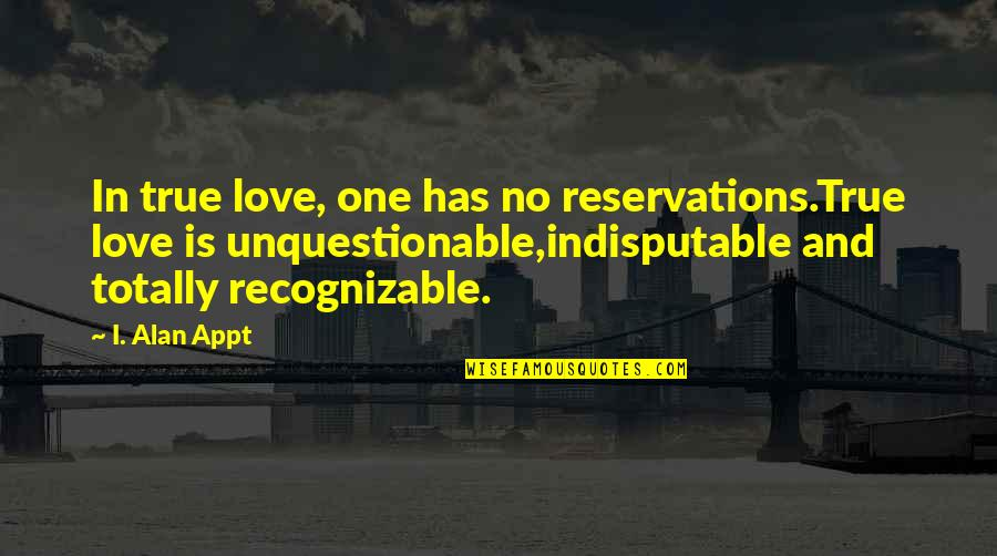 Guidance And Love Quotes By I. Alan Appt: In true love, one has no reservations.True love