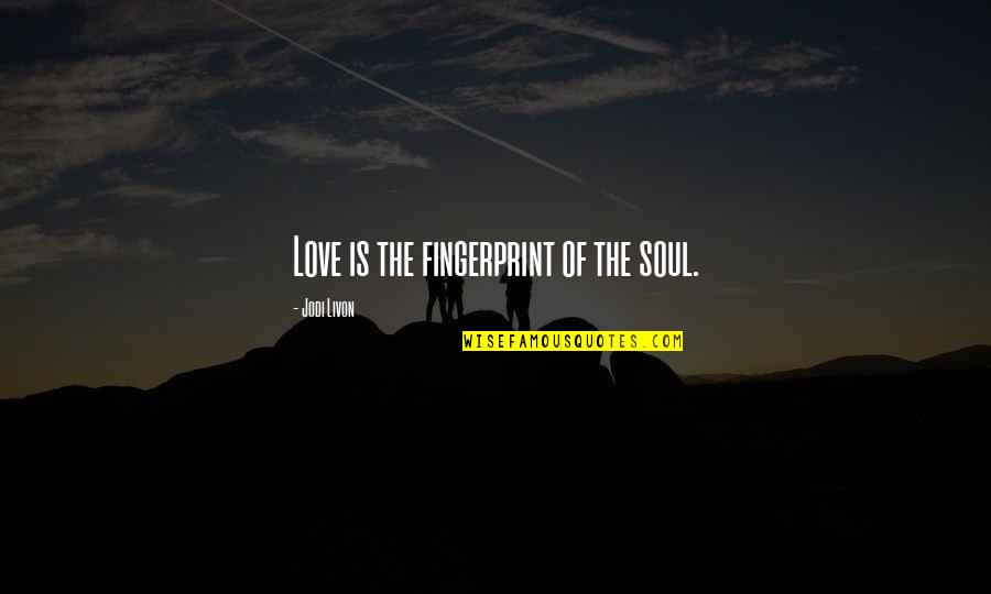 Guidance And Love Quotes By Jodi Livon: Love is the fingerprint of the soul.