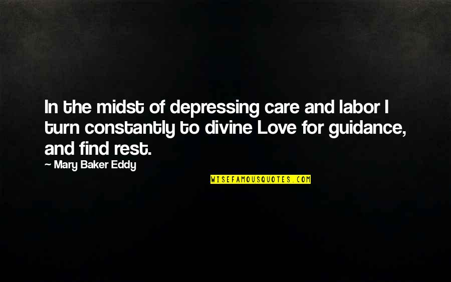 Guidance And Love Quotes By Mary Baker Eddy: In the midst of depressing care and labor