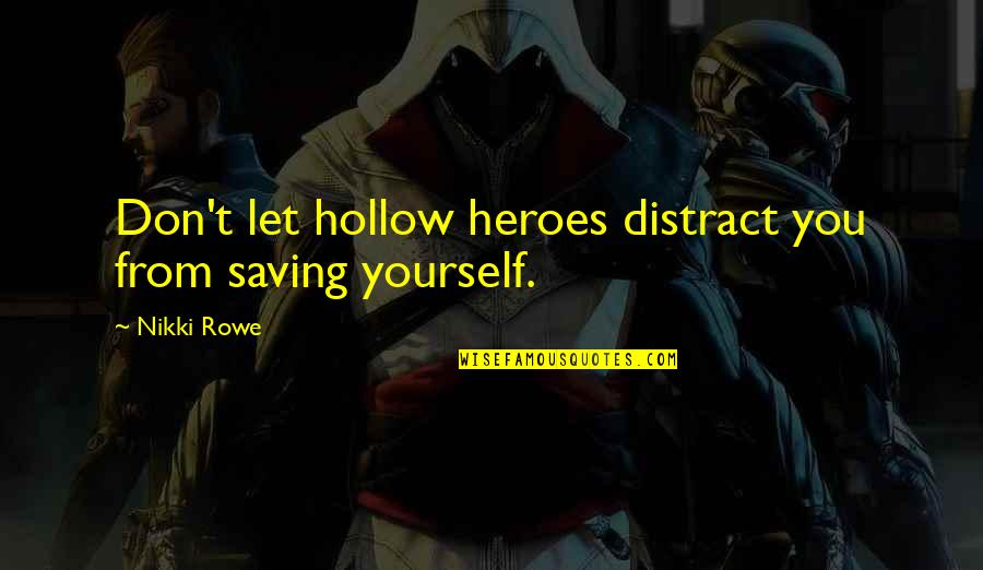 Guidance And Love Quotes By Nikki Rowe: Don't let hollow heroes distract you from saving