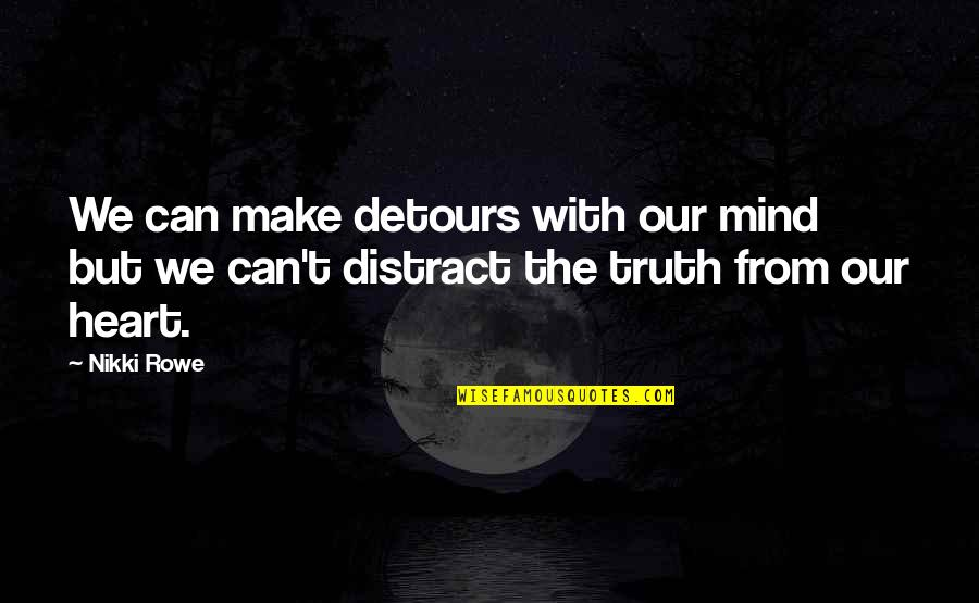 Guidance And Love Quotes By Nikki Rowe: We can make detours with our mind but
