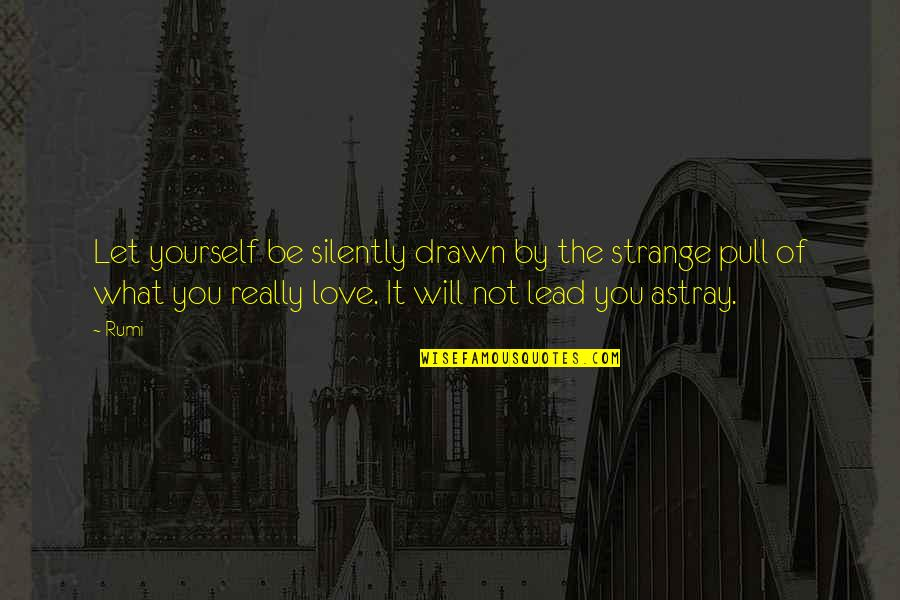 Guidance And Love Quotes By Rumi: Let yourself be silently drawn by the strange