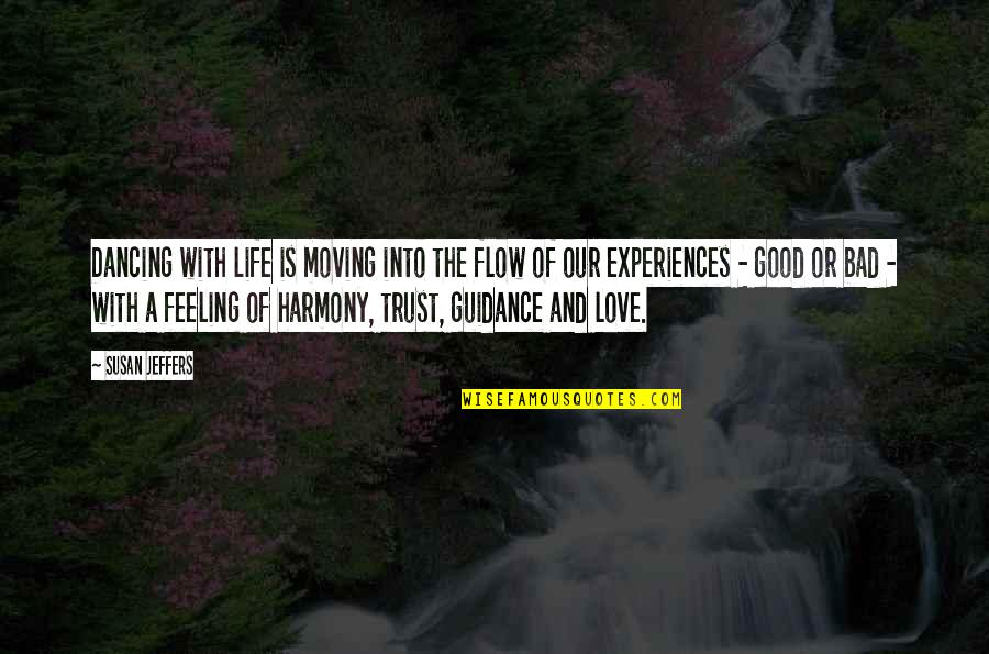 Guidance And Love Quotes By Susan Jeffers: Dancing with life is moving into the flow