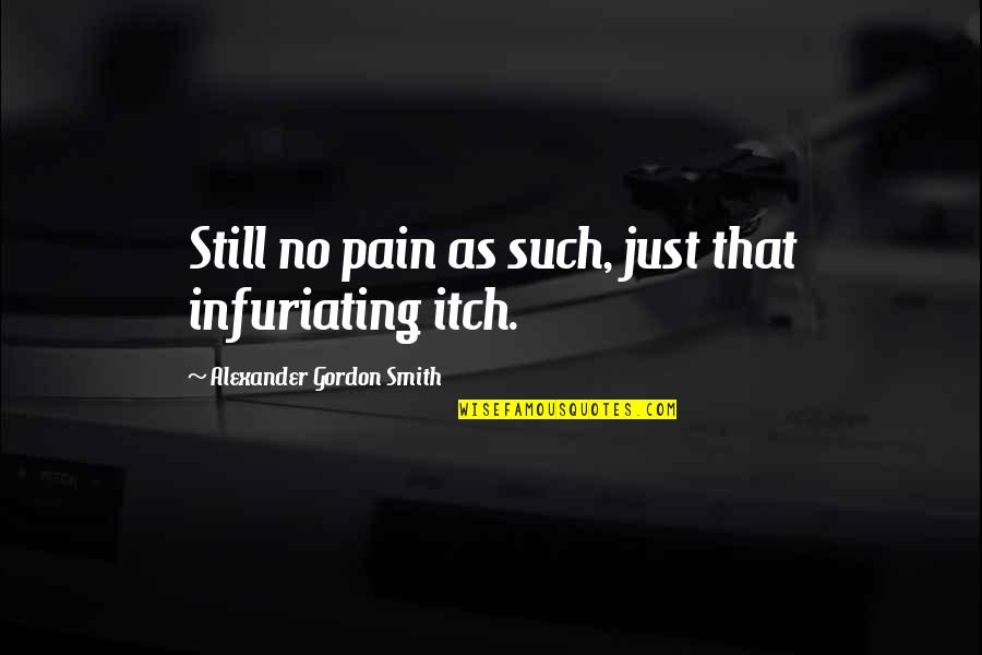 Guided Imagery Quotes By Alexander Gordon Smith: Still no pain as such, just that infuriating