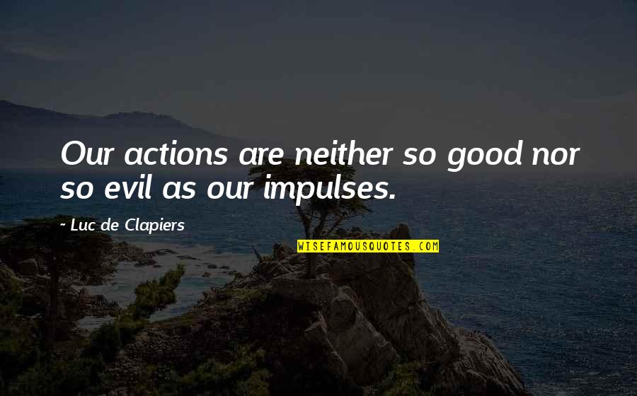 Guided Imagery Quotes By Luc De Clapiers: Our actions are neither so good nor so