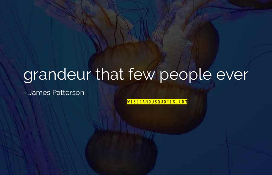 Guilders Quotes By James Patterson: grandeur that few people ever