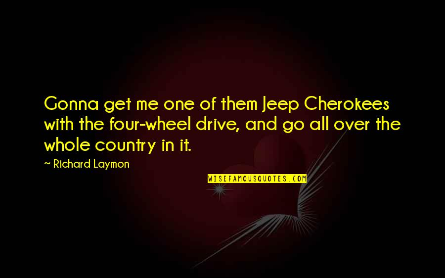 Guilders Quotes By Richard Laymon: Gonna get me one of them Jeep Cherokees