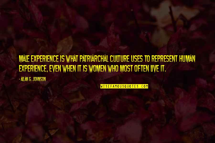 Guilleaume Quotes By Allan G. Johnson: Male experience is what patriarchal culture uses to
