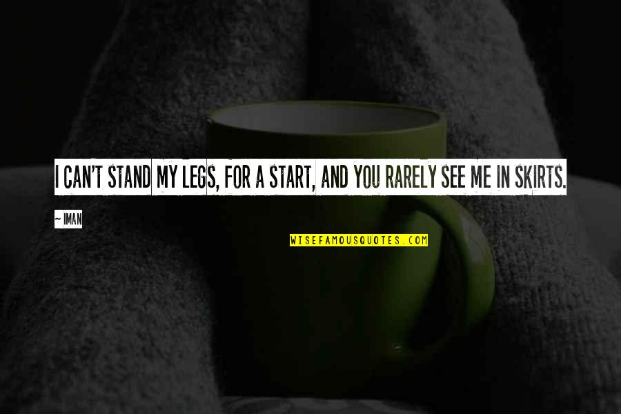 Guilleaume Quotes By Iman: I can't stand my legs, for a start,