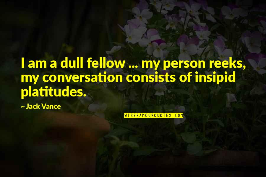Guilleaume Quotes By Jack Vance: I am a dull fellow ... my person