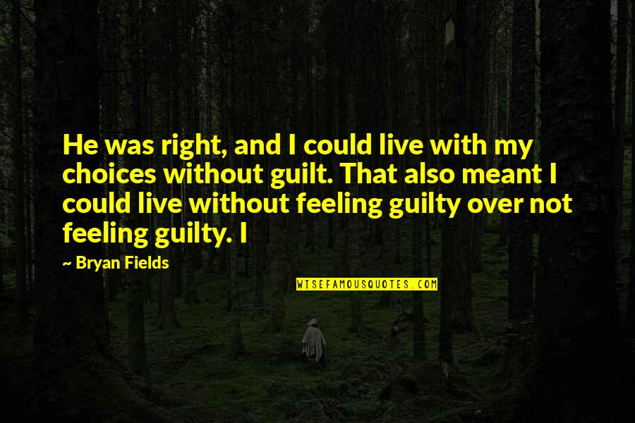 Guilt Feeling Quotes By Bryan Fields: He was right, and I could live with