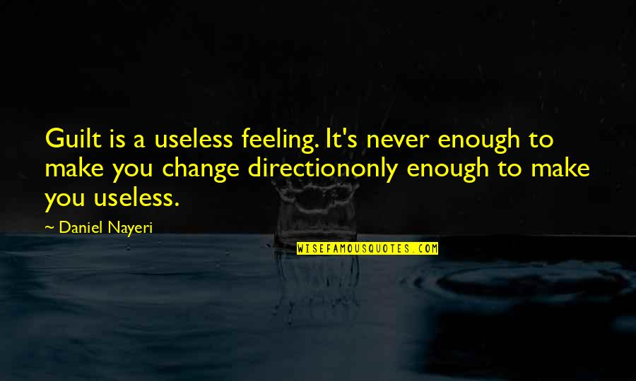 Guilt Feeling Quotes By Daniel Nayeri: Guilt is a useless feeling. It's never enough