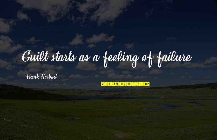 Guilt Feeling Quotes By Frank Herbert: Guilt starts as a feeling of failure.