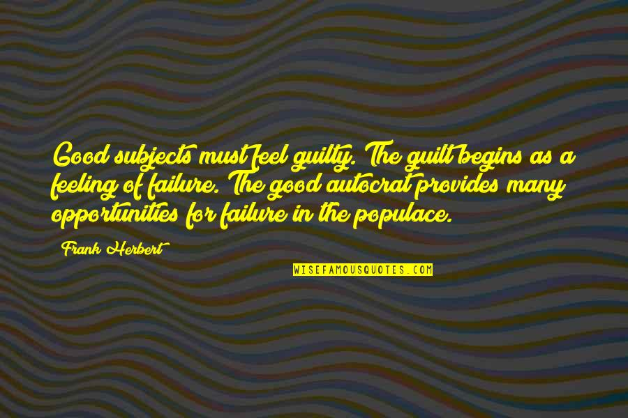 Guilt Feeling Quotes By Frank Herbert: Good subjects must feel guilty. The guilt begins