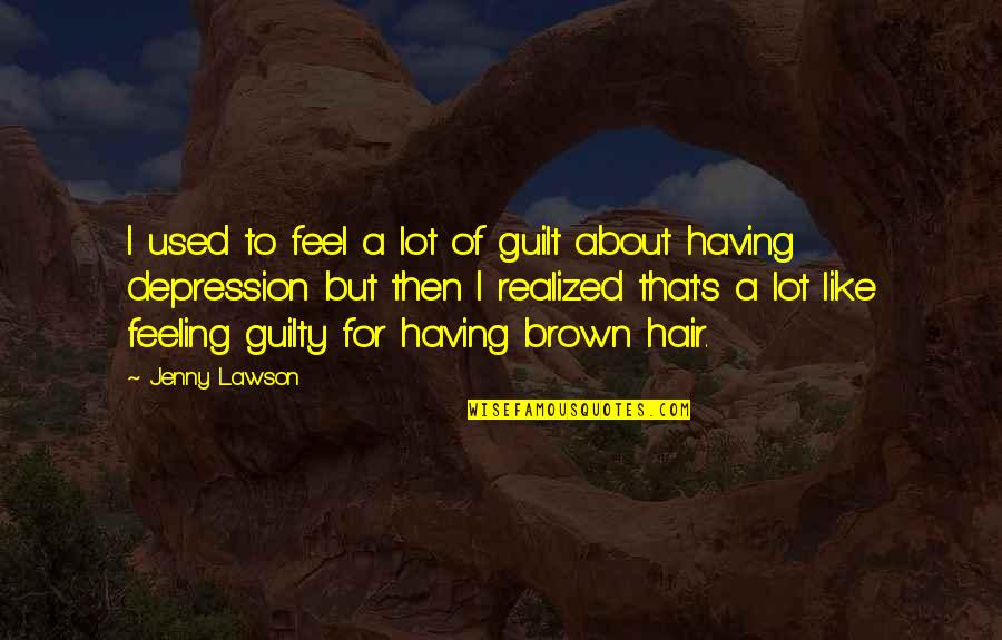Guilt Feeling Quotes By Jenny Lawson: I used to feel a lot of guilt