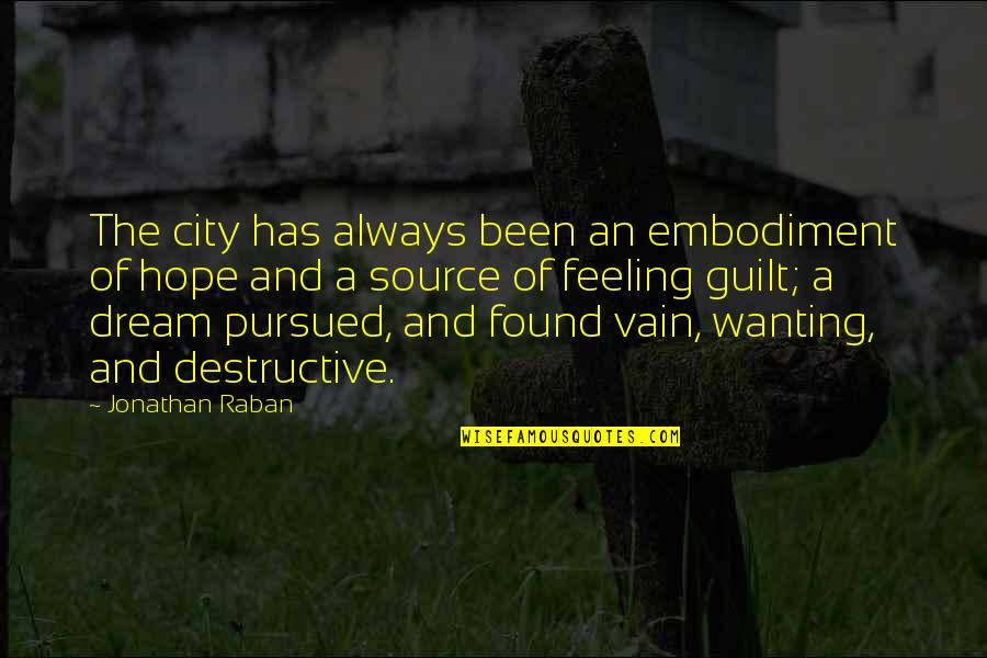 Guilt Feeling Quotes By Jonathan Raban: The city has always been an embodiment of