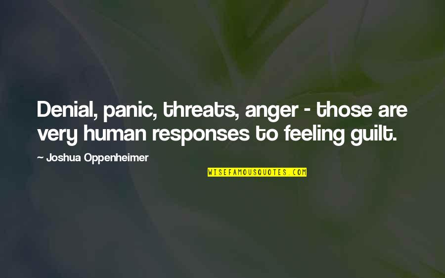 Guilt Feeling Quotes By Joshua Oppenheimer: Denial, panic, threats, anger - those are very