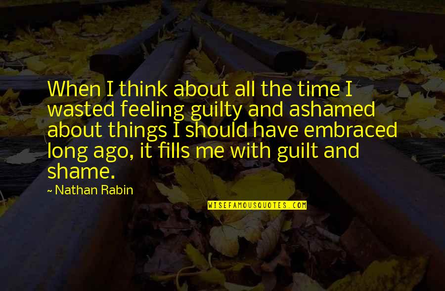 Guilt Feeling Quotes By Nathan Rabin: When I think about all the time I
