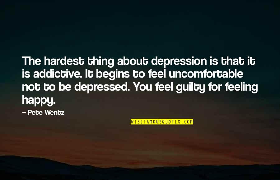 Guilt Feeling Quotes By Pete Wentz: The hardest thing about depression is that it