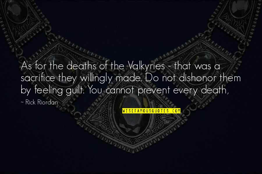 Guilt Feeling Quotes By Rick Riordan: As for the deaths of the Valkyries -