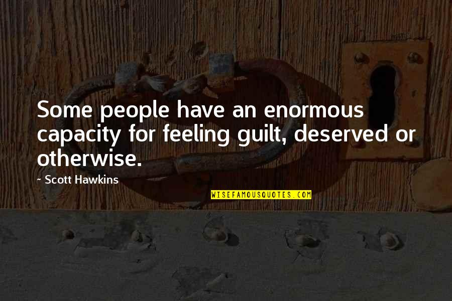 Guilt Feeling Quotes By Scott Hawkins: Some people have an enormous capacity for feeling
