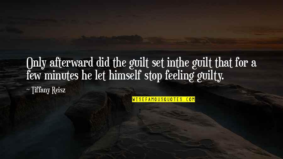 Guilt Feeling Quotes By Tiffany Reisz: Only afterward did the guilt set inthe guilt