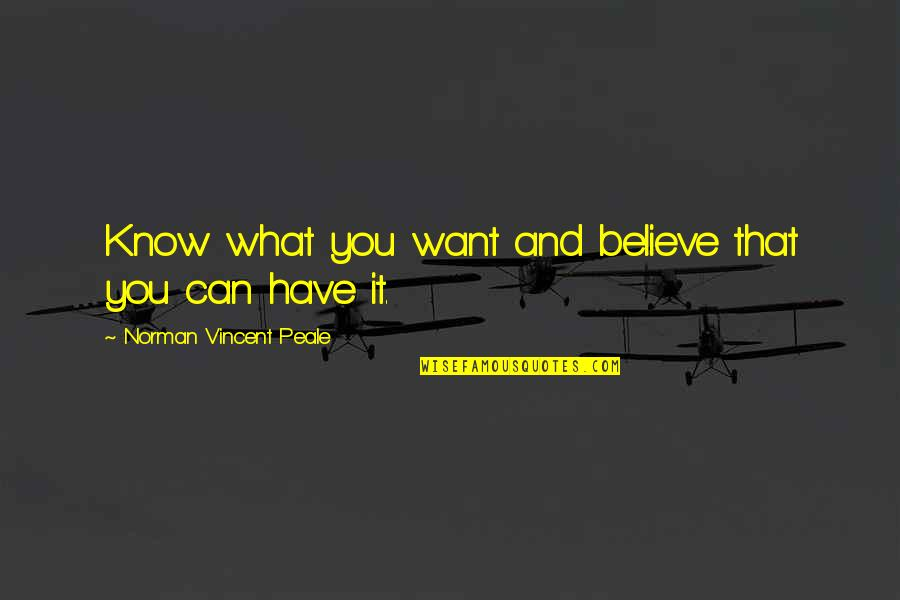 Guineas Quotes By Norman Vincent Peale: Know what you want and believe that you