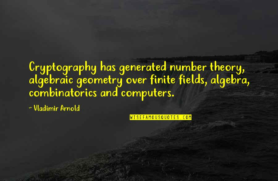 Guineas Quotes By Vladimir Arnold: Cryptography has generated number theory, algebraic geometry over