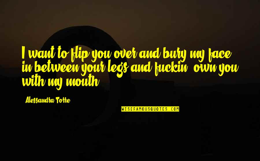 Guinevere Pendragon Quotes By Alessandra Torre: I want to flip you over and bury