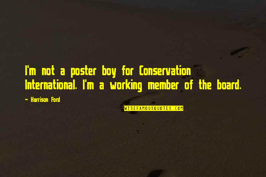 Guinevere Pendragon Quotes By Harrison Ford: I'm not a poster boy for Conservation International.
