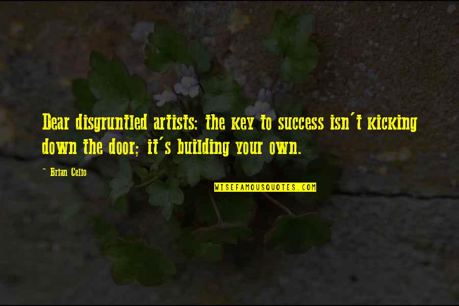 Guitar Jamming Quotes By Brian Celio: Dear disgruntled artists: the key to success isn't